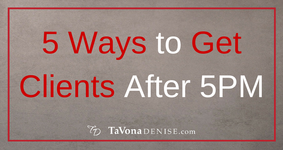 5 Ways to Get Clients After 5PM