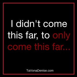 I didn't come this far, to only come this far.