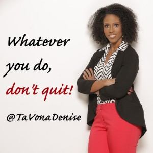 Whatever you do, don't quit!
